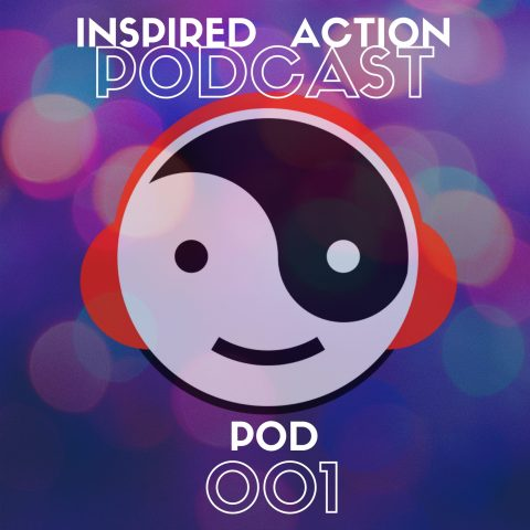 Inspired Action Podcast 001
