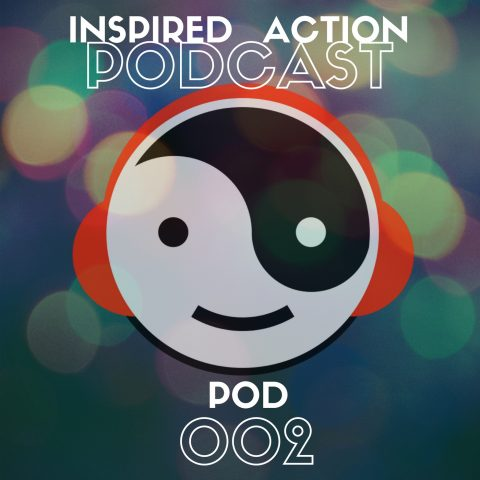 Inspired Action Podcast 002