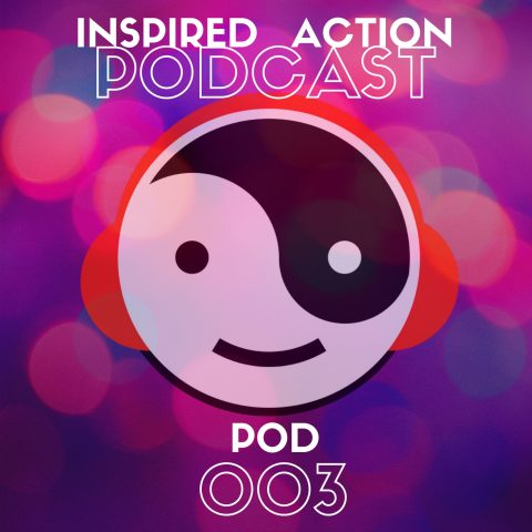 Inspired Action Podcast 003