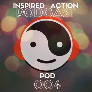 Inspired Action Podcast 004
