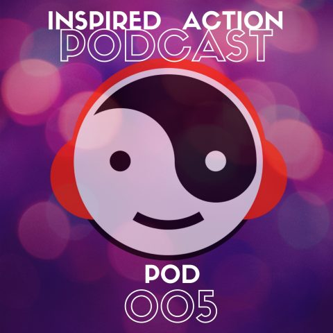Inspired Action Podcast 005