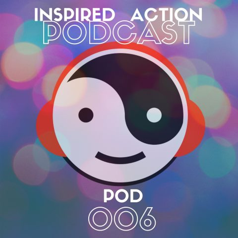 Inspired Action Podcast 006